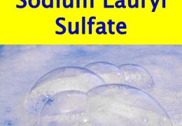 The Dangers of Sodium Lauryl Sulfate